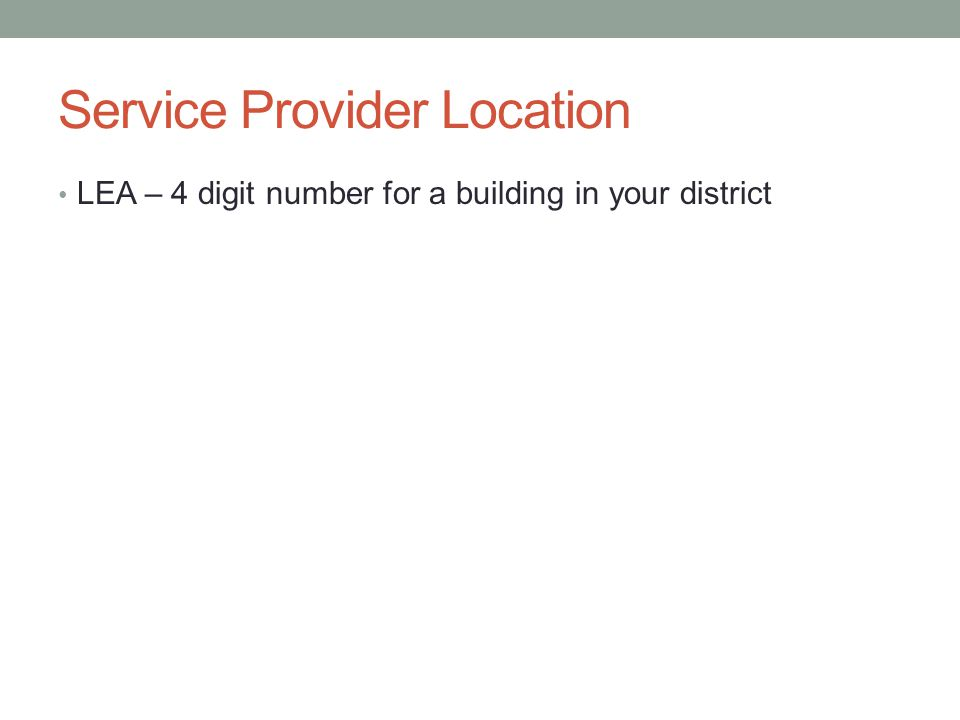 Service Provider Location LEA – 4 digit number for a building in your district