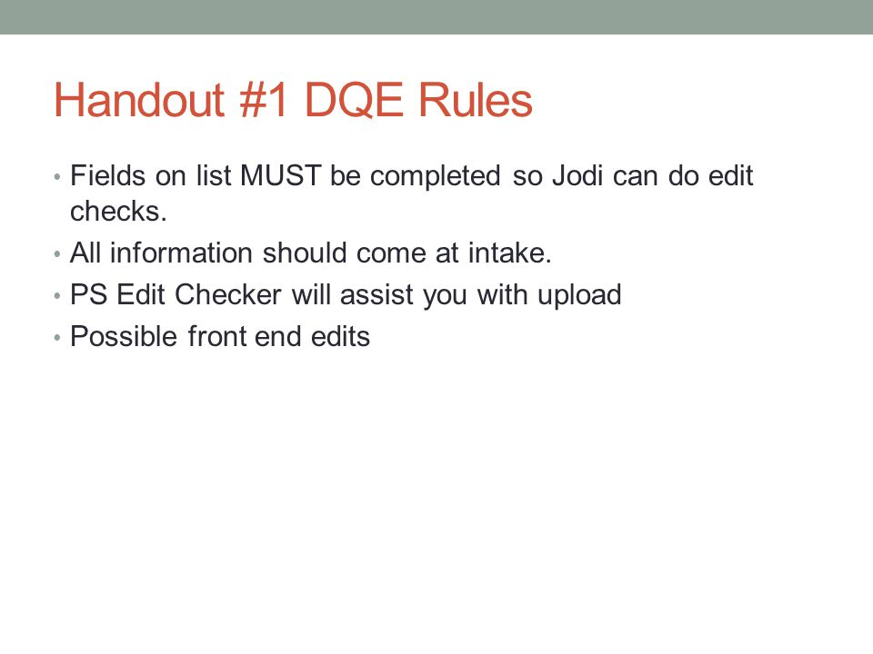 Handout #1 DQE Rules Fields on list MUST be completed so Jodi can do edit checks.