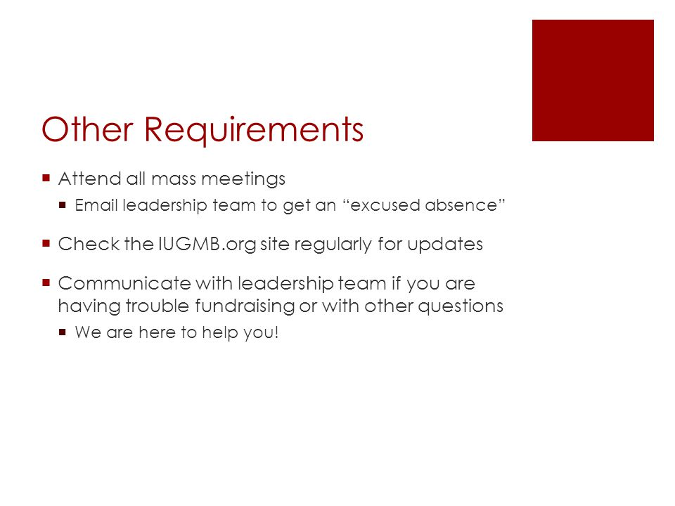 Other Requirements  Attend all mass meetings  Email leadership team to get an excused absence  Check the IUGMB.org site regularly for updates  Communicate with leadership team if you are having trouble fundraising or with other questions  We are here to help you!
