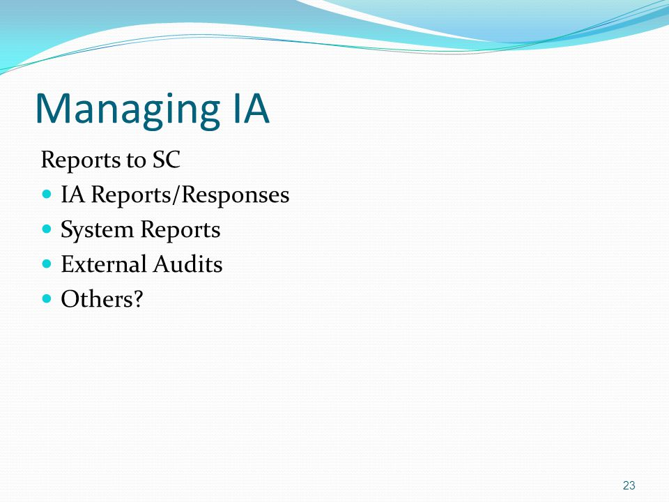 Managing IA Reports to SC IA Reports/Responses System Reports External Audits Others 23
