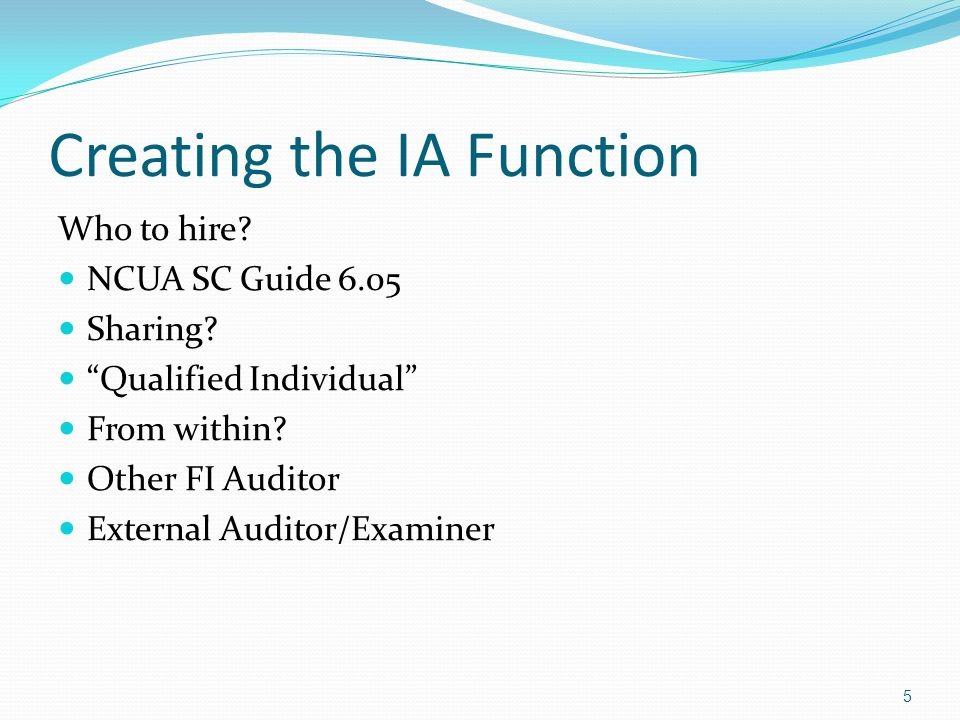Creating the IA Function Who to hire. NCUA SC Guide 6.05 Sharing.