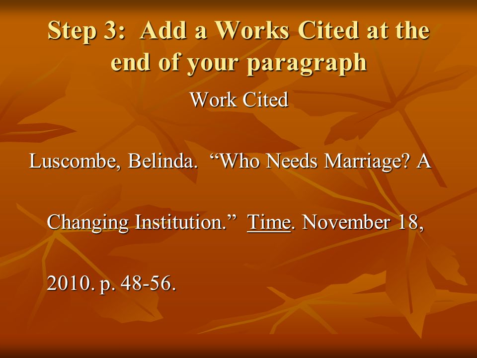 Step 3: Add a Works Cited at the end of your paragraph Work Cited Luscombe, Belinda.