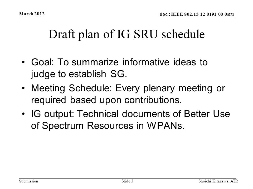 doc.: IEEE sru Submission Draft plan of IG SRU schedule Goal: To summarize informative ideas to judge to establish SG.