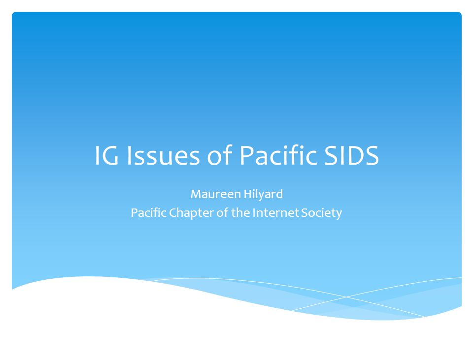 IG Issues of Pacific SIDS Maureen Hilyard Pacific Chapter of the Internet Society