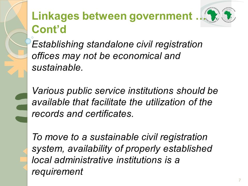 7 Linkages between government … Cont'd Establishing standalone civil registration offices may not be economical and sustainable.