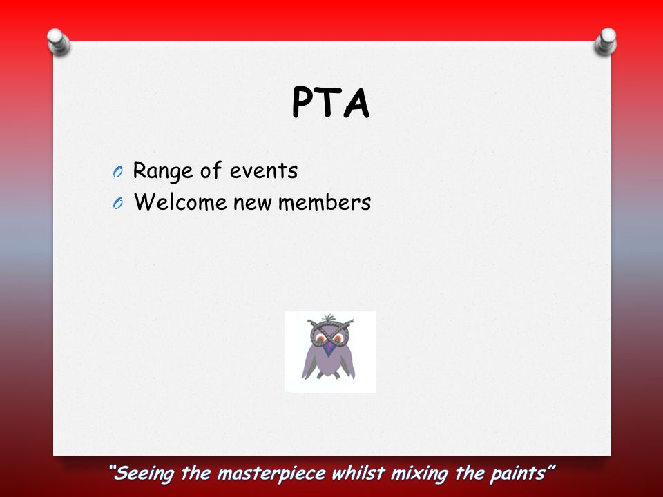 PTA O Range of events O Welcome new members