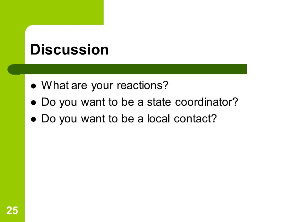 25 Discussion What are your reactions. Do you want to be a state coordinator.