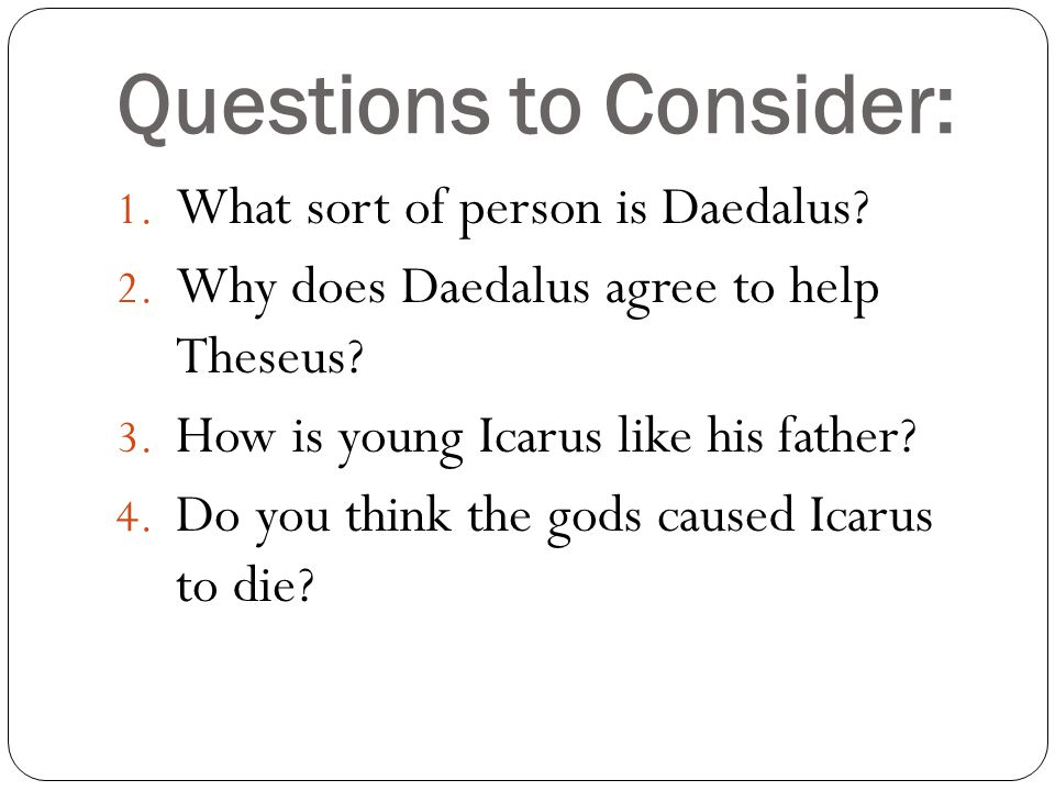 Questions to Consider: 1. What sort of person is Daedalus.
