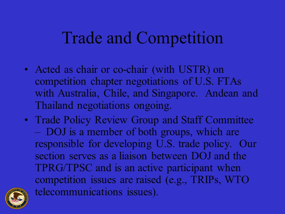 Trade and Competition Acted as chair or co-chair (with USTR) on competition chapter negotiations of U.S.