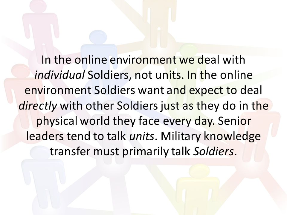 In the online environment we deal with individual Soldiers, not units.