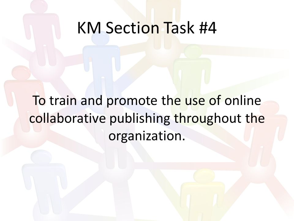 KM Section Task #4 To train and promote the use of online collaborative publishing throughout the organization.