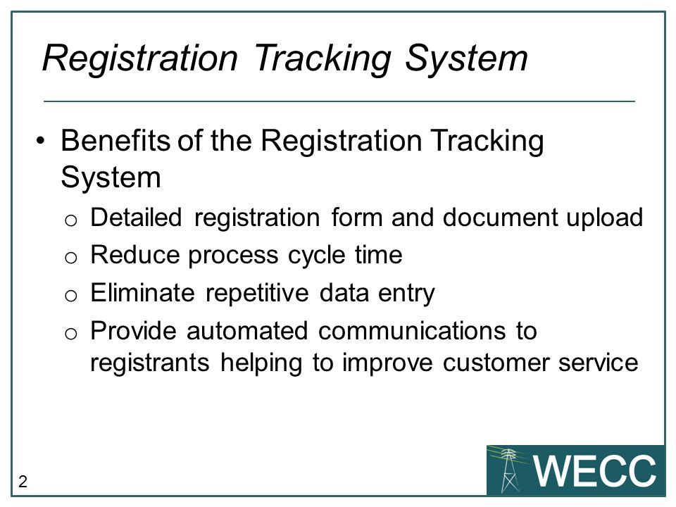2 Benefits of the Registration Tracking System o Detailed registration form and document upload o Reduce process cycle time o Eliminate repetitive data entry o Provide automated communications to registrants helping to improve customer service Registration Tracking System