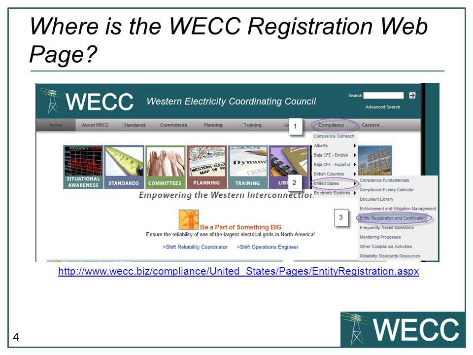 4 http://www.wecc.biz/compliance/United_States/Pages/EntityRegistration.aspx Where is the WECC Registration Web Page