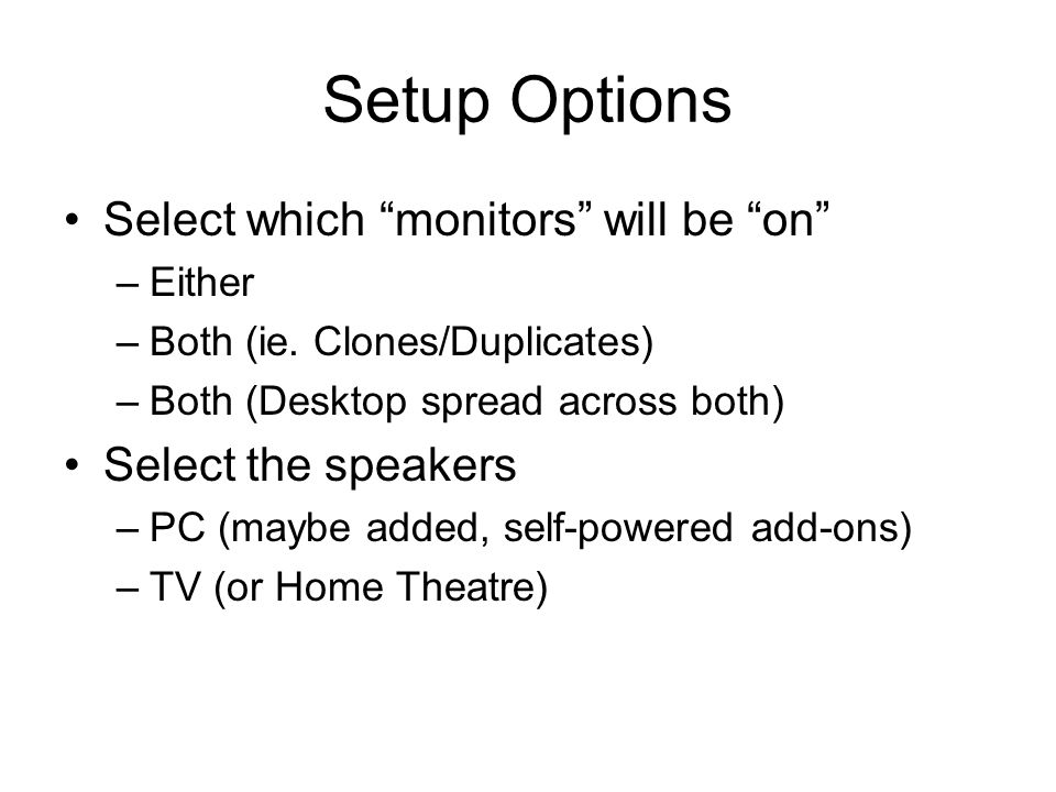 Setup Options Select which monitors will be on –Either –Both (ie.