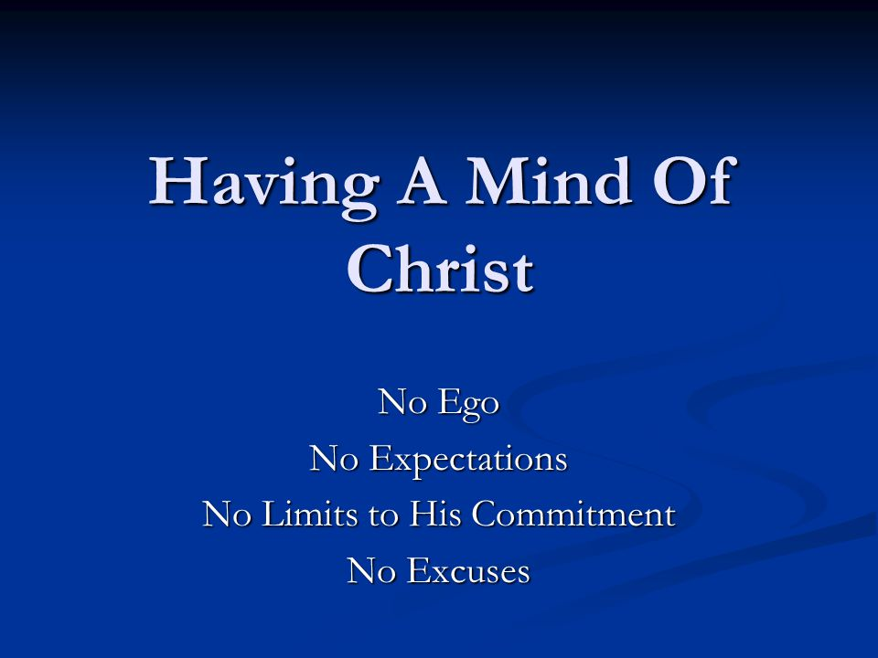 Having A Mind Of Christ No Ego No Expectations No Limits to His Commitment No Excuses