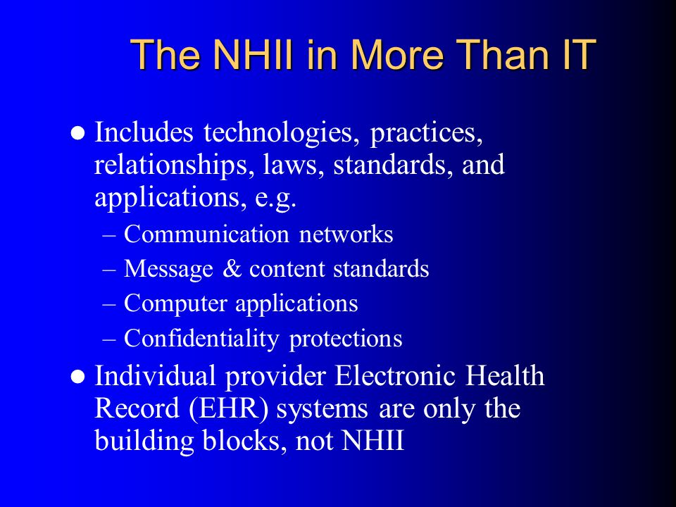 The NHII in More Than IT Includes technologies, practices, relationships, laws, standards, and applications, e.g.