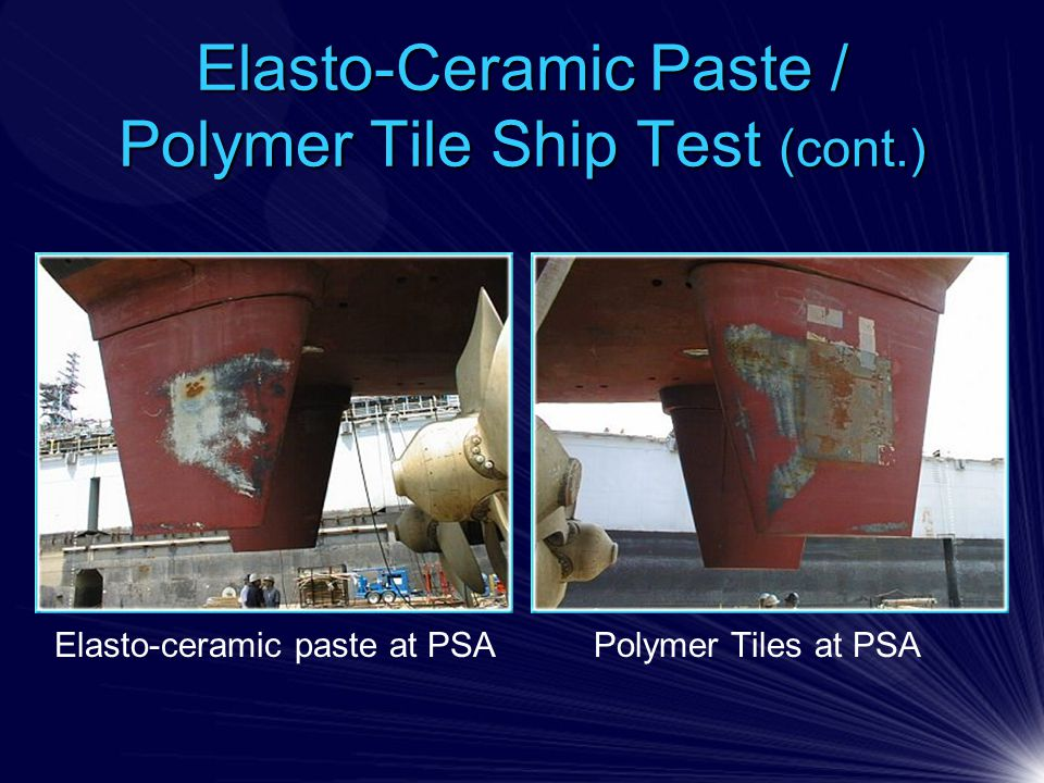 Elasto-Ceramic Paste / Polymer Tile Ship Test (cont.) Polymer Tiles at PSAElasto-ceramic paste at PSA
