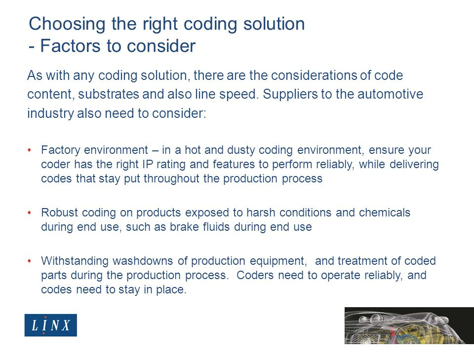Choosing the right coding solution - Factors to consider As with any coding solution, there are the considerations of code content, substrates and also line speed.
