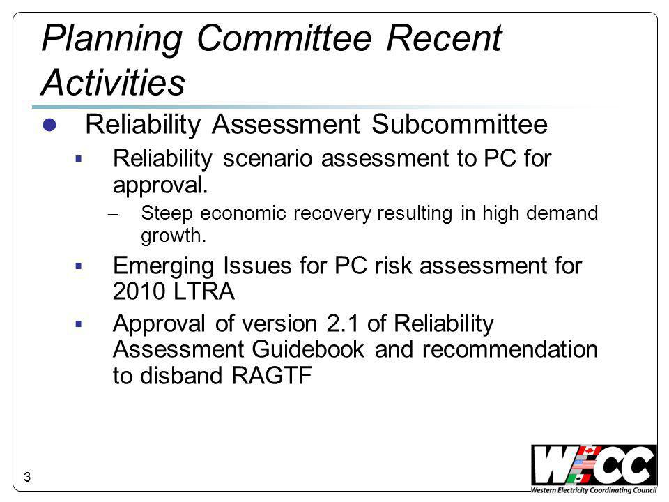 3 Planning Committee Recent Activities ● Reliability Assessment Subcommittee  Reliability scenario assessment to PC for approval.