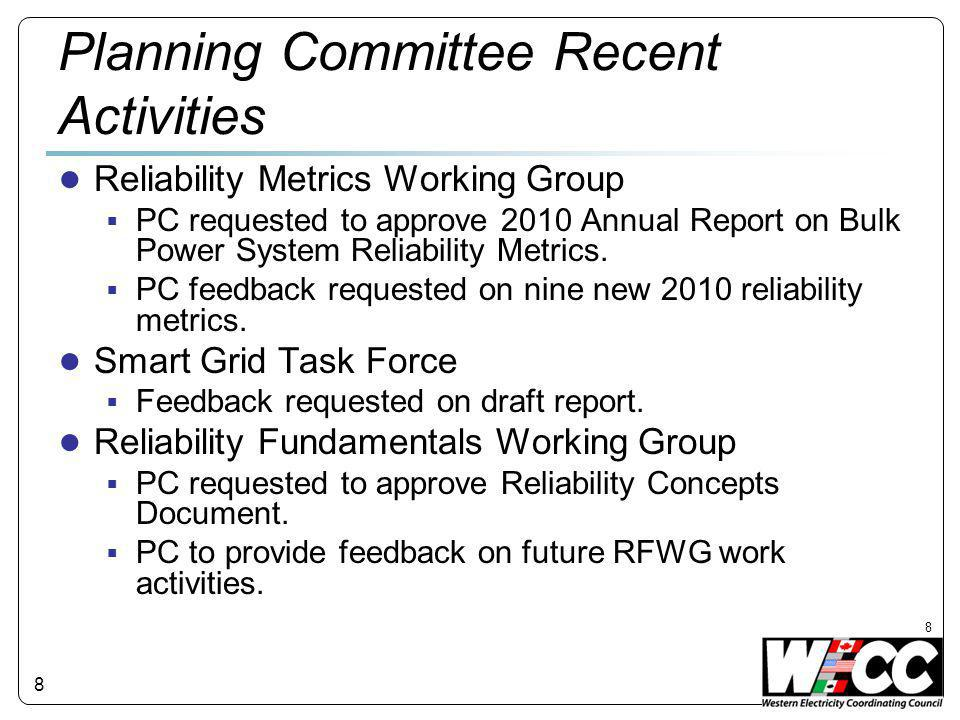 8 Planning Committee Recent Activities ● Reliability Metrics Working Group  PC requested to approve 2010 Annual Report on Bulk Power System Reliability Metrics.