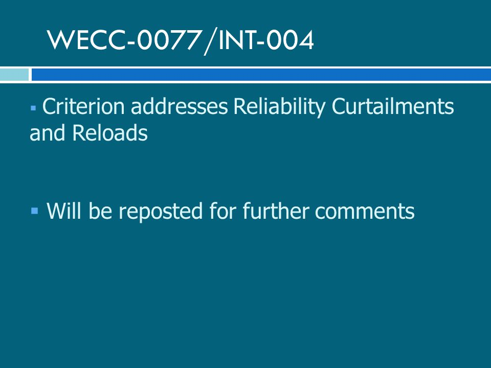 WECC-0077/INT-004  Criterion addresses Reliability Curtailments and Reloads  Will be reposted for further comments