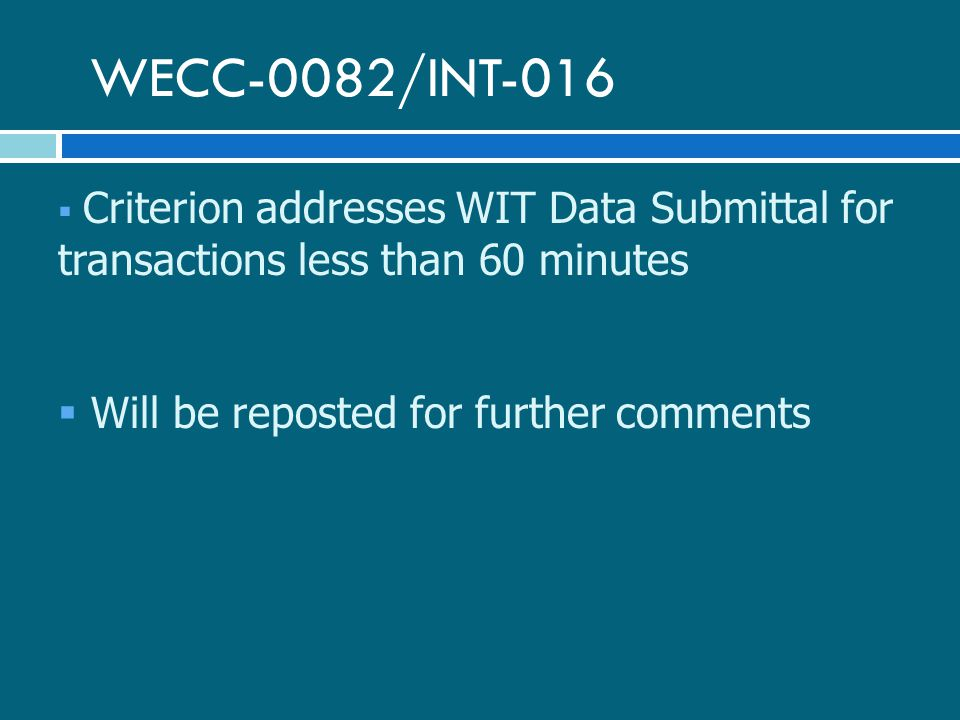WECC-0082/INT-016  Criterion addresses WIT Data Submittal for transactions less than 60 minutes  Will be reposted for further comments