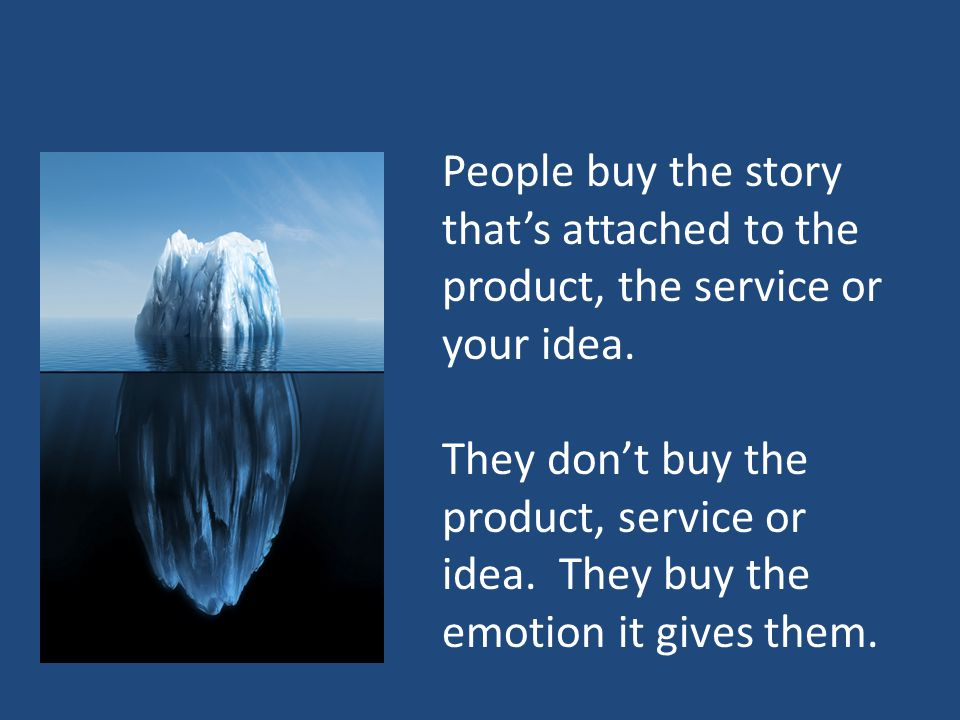 People buy the story that's attached to the product, the service or your idea.