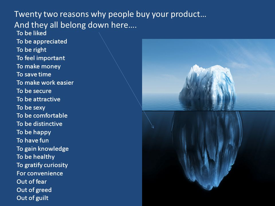 Twenty two reasons why people buy your product… And they all belong down here….
