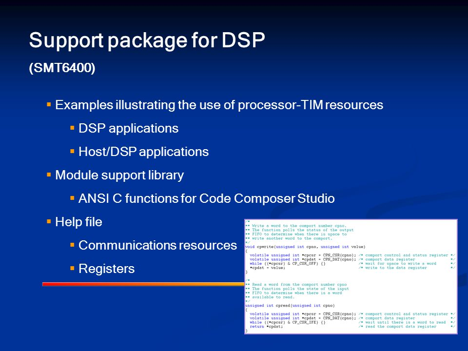 Support package for DSP (SMT6400)  Examples illustrating the use of processor-TIM resources  DSP applications  Host/DSP applications  Module support library  ANSI C functions for Code Composer Studio  Help file  Communications resources  Registers