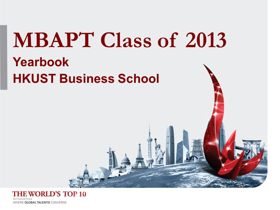 HKUST Business School MBA PT Class of 2013 MBAPT Class of 2013 Yearbook HKUST Business School