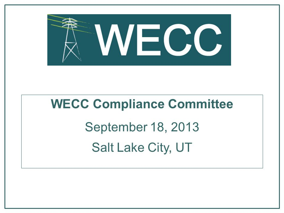 WECC Compliance Committee September 18, 2013 Salt Lake City, UT