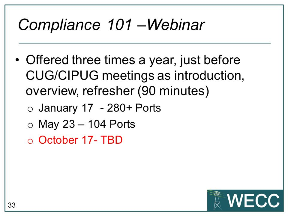 33 Offered three times a year, just before CUG/CIPUG meetings as introduction, overview, refresher (90 minutes) o January 17 - 280+ Ports o May 23 – 104 Ports o October 17- TBD Compliance 101 –Webinar