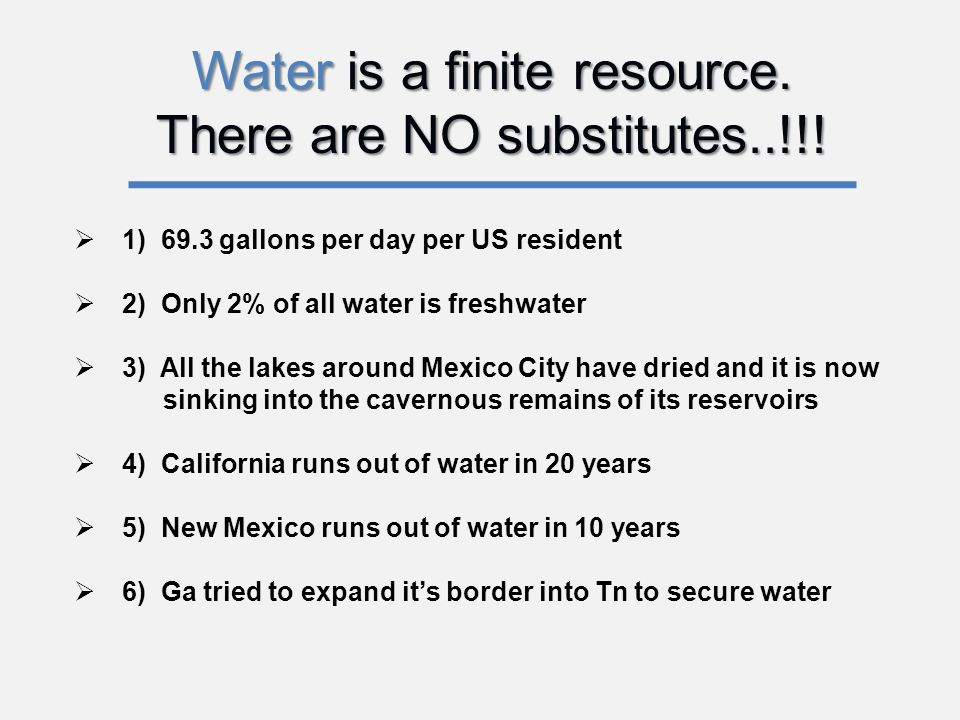 Water is a finite resource. There are NO substitutes..!!.