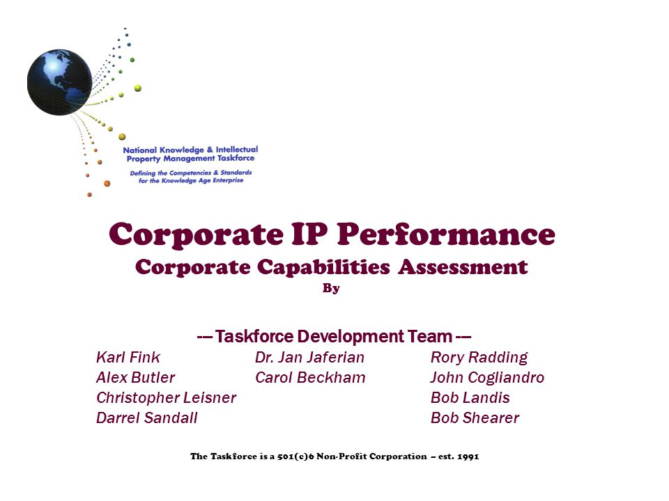 Corporate IP Performance Corporate Capabilities Assessment By The Taskforce is a 501(c)6 Non-Profit Corporation – est.