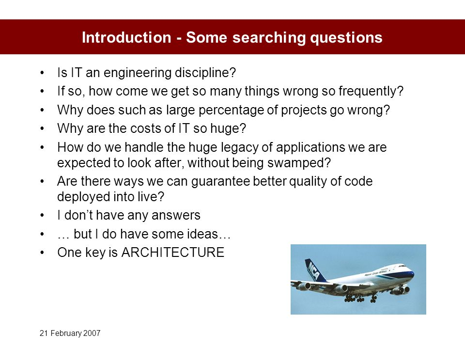 21 February 2007 Introduction - Some searching questions Is IT an engineering discipline.