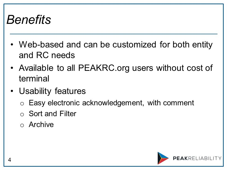 4 Web-based and can be customized for both entity and RC needs Available to all PEAKRC.org users without cost of terminal Usability features o Easy electronic acknowledgement, with comment o Sort and Filter o Archive Benefits