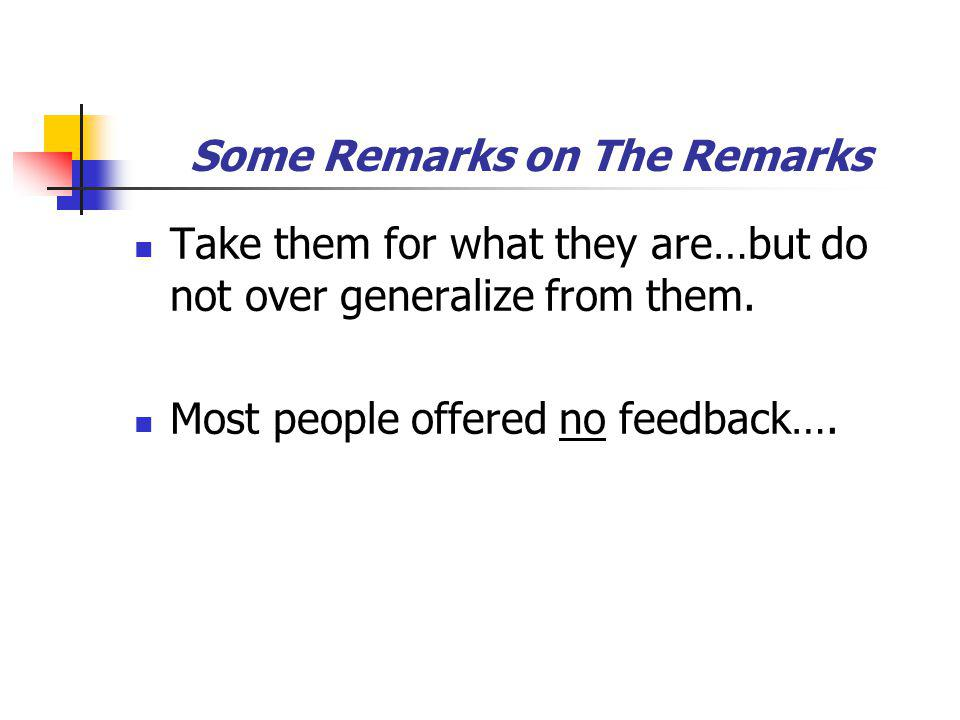 Some Remarks on The Remarks Take them for what they are…but do not over generalize from them.