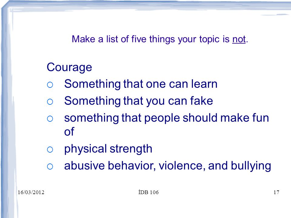 16/03/2012İDB 10617 Make a list of five things your topic is not.