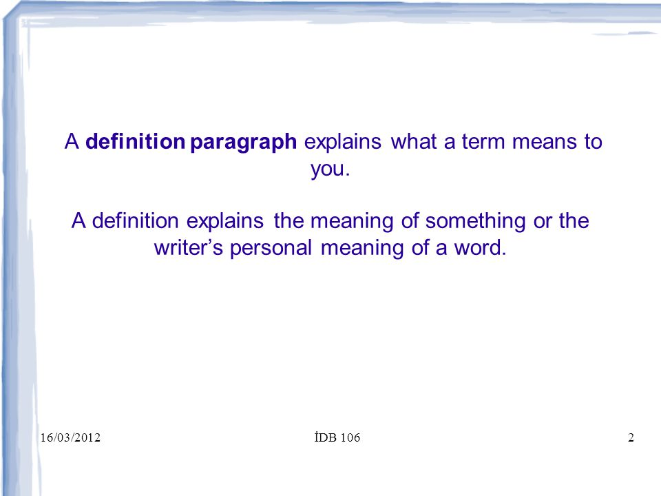 16/03/2012İDB 1062 A definition paragraph explains what a term means to you.