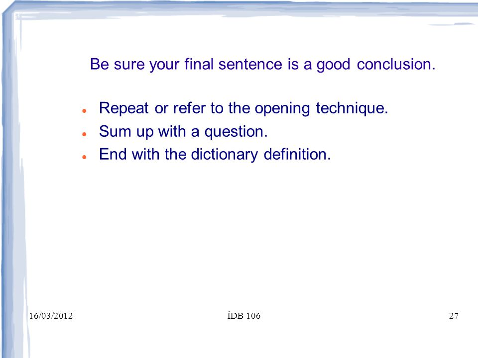 16/03/2012İDB 10627 Be sure your final sentence is a good conclusion.