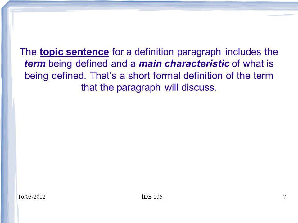 16/03/2012İDB 1067 The topic sentence for a definition paragraph includes the term being defined and a main characteristic of what is being defined.