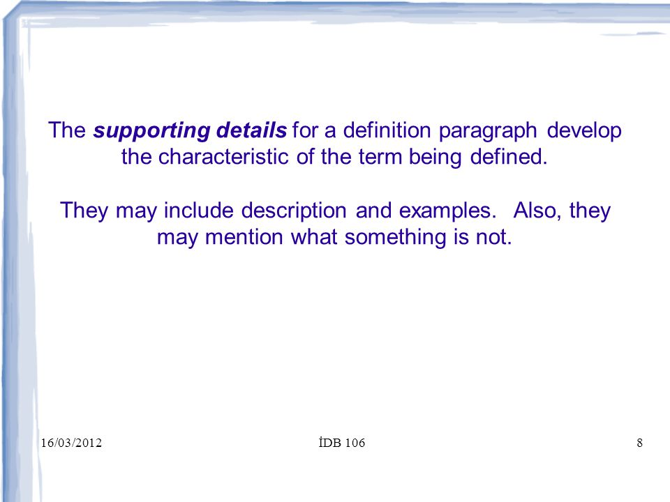 16/03/2012İDB 1068 The supporting details for a definition paragraph develop the characteristic of the term being defined.