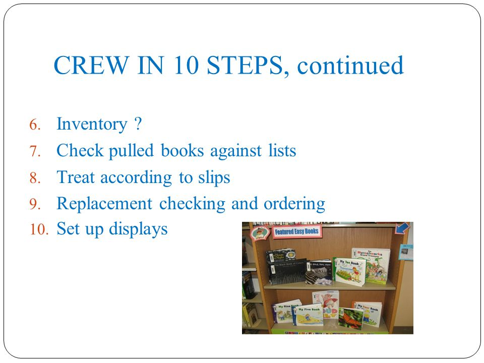 CREW IN 10 STEPS, continued 6. Inventory . 7. Check pulled books against lists 8.
