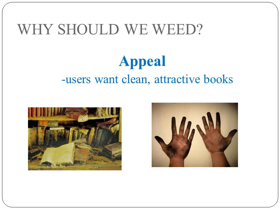 WHY SHOULD WE WEED Appeal -users want clean, attractive books