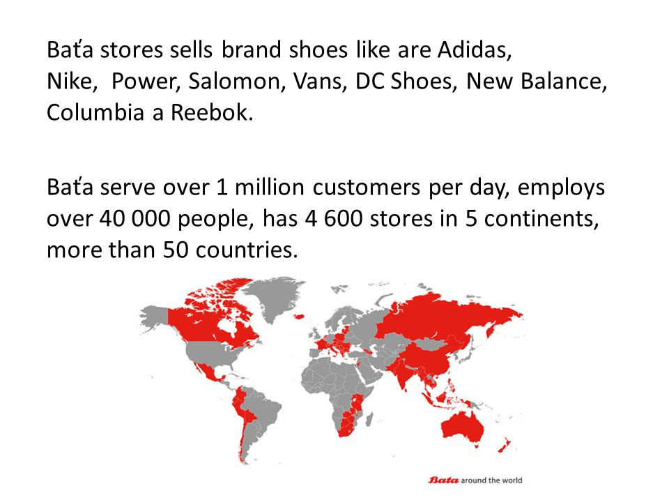 Baťa stores sells brand shoes like are Adidas, Nike, Power, Salomon, Vans, DC Shoes, New Balance, Columbia a Reebok.