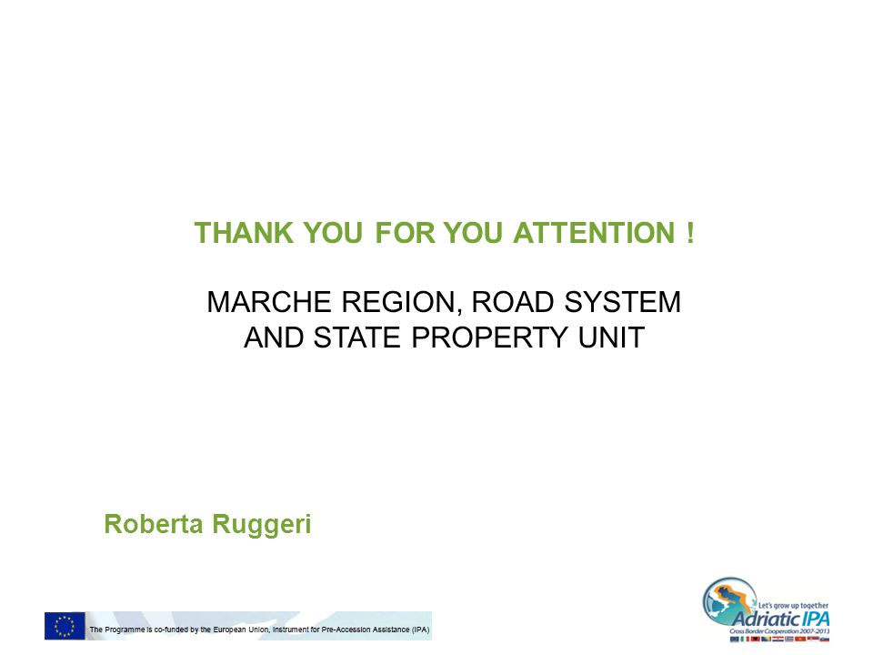 THANK YOU FOR YOU ATTENTION ! MARCHE REGION, ROAD SYSTEM AND STATE PROPERTY UNIT Roberta Ruggeri