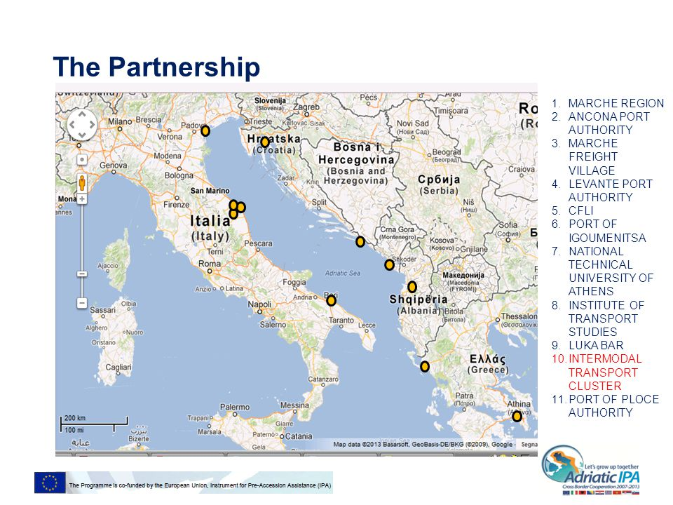 The Partnership 1.MARCHE REGION 2.ANCONA PORT AUTHORITY 3.MARCHE FREIGHT VILLAGE 4.LEVANTE PORT AUTHORITY 5.CFLI 6.PORT OF IGOUMENITSA 7.NATIONAL TECHNICAL UNIVERSITY OF ATHENS 8.INSTITUTE OF TRANSPORT STUDIES 9.LUKA BAR 10.INTERMODAL TRANSPORT CLUSTER 11.PORT OF PLOCE AUTHORITY