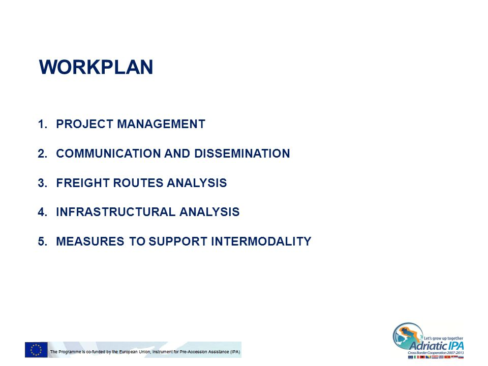 WORKPLAN 1.PROJECT MANAGEMENT 2.COMMUNICATION AND DISSEMINATION 3.FREIGHT ROUTES ANALYSIS 4.INFRASTRUCTURAL ANALYSIS 5.MEASURES TO SUPPORT INTERMODALITY