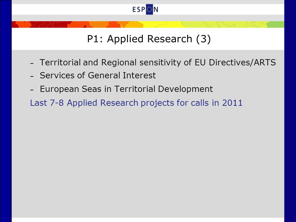 P1: Applied Research (3) – Territorial and Regional sensitivity of EU Directives/ARTS – Services of General Interest – European Seas in Territorial Development Last 7-8 Applied Research projects for calls in 2011