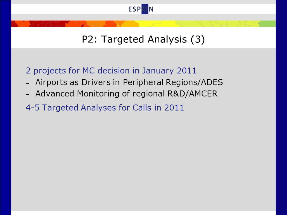 P2: Targeted Analysis (3) 2 projects for MC decision in January 2011 – Airports as Drivers in Peripheral Regions/ADES – Advanced Monitoring of regional R&D/AMCER 4-5 Targeted Analyses for Calls in 2011
